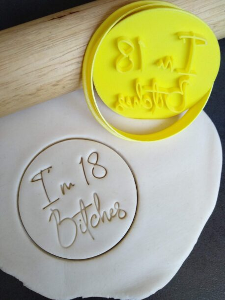 Im 18 bitches eighteen Cookie Fondant Stamp Embosser and Cutter